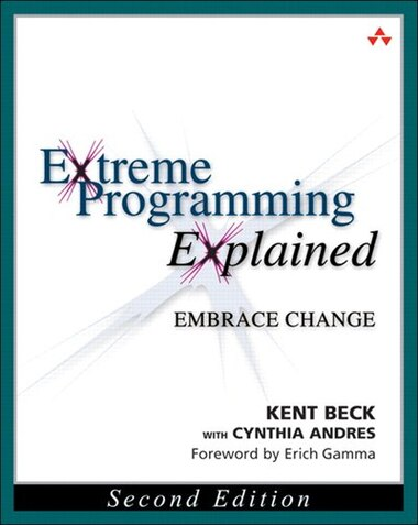 Extreme Programming Explained: Embrace Change by Kent Beck