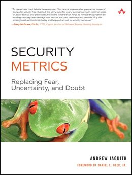 Book Security Metrics: Replacing Fear, Uncertainty, And Doubt by Andrew Jaquith