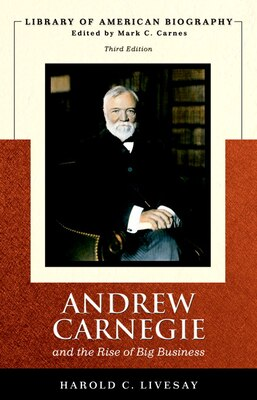 Book Andrew Carnegie And The Rise Of Big Business (library Of American Biography Series) by Harold C. Livesay
