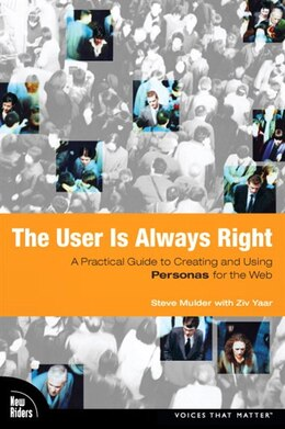 Book The User Is Always Right: A Practical Guide To Creating And Using Personas For The Web by Steve Mulder