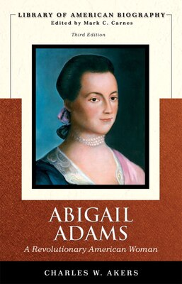 Book Abigail Adams: A Revolutionary American Woman (Library of American Biography Series) by Charles W. Akers
