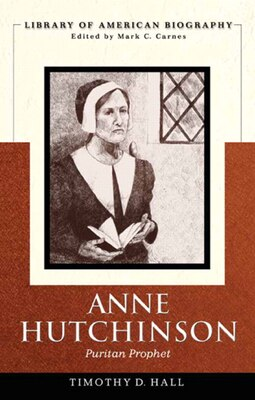 Book Anne Hutchinson: Puritan Prophet (Library of American Biography) by Timothy D. Hall