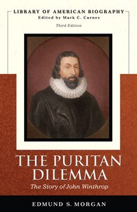 Puritan Dilemma: The The Story of John Winthrop (Library of American Biography Series)