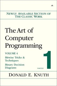 The Art of Computer Programming, Volume 4, Fascicle 1: Bitwise Tricks & Techniques; Binary Decision…