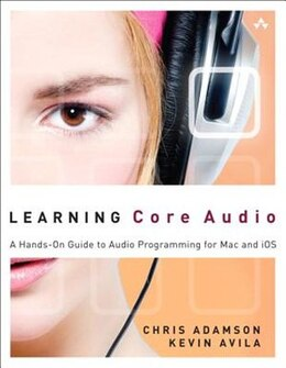Book Learning Core Audio: A Hands-on Guide to Audio Programming for Mac and iOS by Chris Adamson