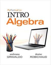 Mymathlab For Grimaldo/robichaud Intro Algebra-plus Worktext