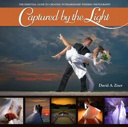 Book Captured by the Light: The Essential Guide to Creating Extraordinary Wedding Photography by David Ziser