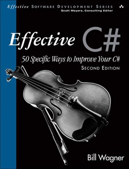 Book Effective C#  (Covers C# 4.0): 50 Specific Ways to Improve Your C# by Bill Wagner