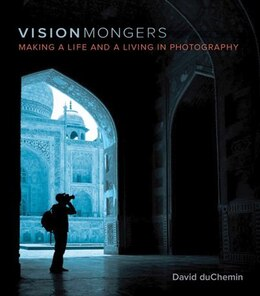 Book VisionMongers: Making a Life and a Living in Photography by David Duchemin