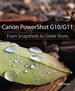 Book Canon PowerShot G10 / G11: From Snapshots to Great Shots by Jeff Carlson