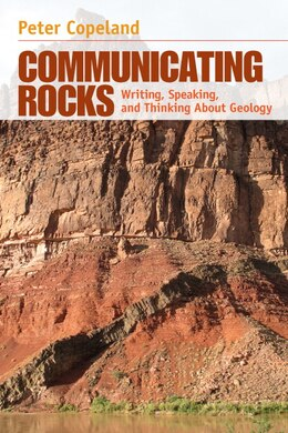Book Communicating Rocks: Writing, Speaking, and Thinking About Geology by Peter Copeland