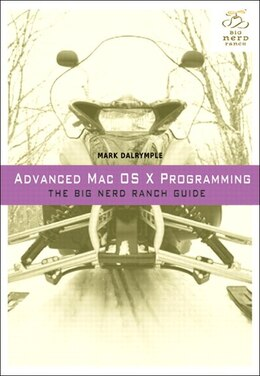 Book Advanced Mac OS X Programming: The Big Nerd Ranch Guide by Mark Dalrymple