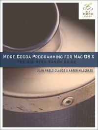 More Cocoa Programming For Os X: The Big Nerd Ranch Guide