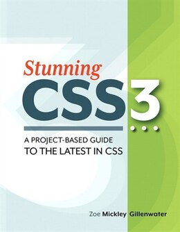 Book Stunning CSS3: A project-based guide to the latest in CSS by Zoe Mickley Gillenwater