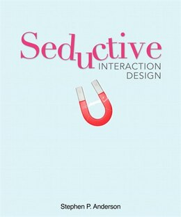 Book Seductive Interaction Design: Creating Playful, Fun, and Effective User Experiences by Stephen P. Anderson