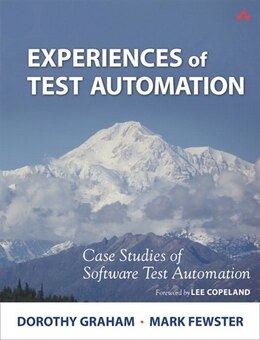 Book Experiences Of Test Automation: Case Studies Of Software Test Automation by Dorothy Graham