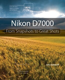 Book Nikon D7000: From Snapshots to Great Shots by John Batdorff