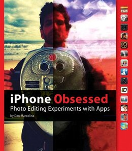 Book iPhone Obsessed: Photo editing experiments with Apps by Dan Marcolina