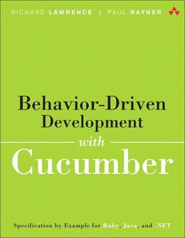 Book Behavior-driven Development With Cucumber: Specification By Example For Ruby, Java, And .net by Richard Lawrence