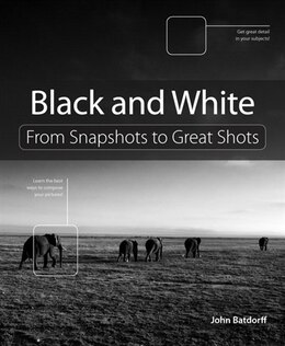 Book Black and White: From Snapshots to Great Shots by John Batdorff
