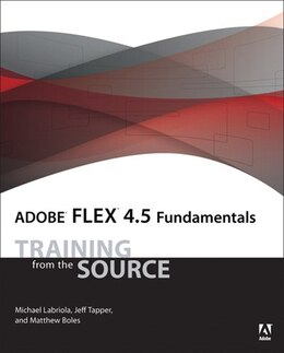 Book Adobe Flex 4.5 Fundamentals: Training from the Source by Michael Labriola