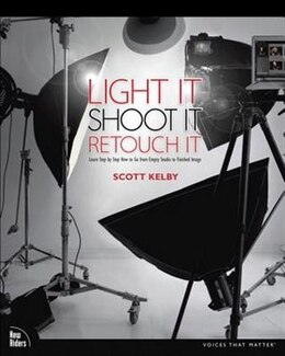 Book Light It, Shoot It, Retouch It: Learn Step By Step How To Go From Empty Studio To Finished Image by Scott Kelby