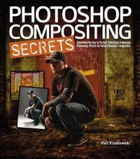 Photoshop Compositing Secrets: Unlocking the Key to Perfect Selections and Amazing Photoshop…