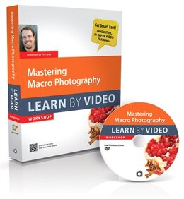 Book Mastering Macro Photography: Learn by Video by Tim Grey