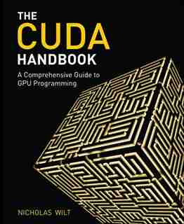 Cuda Handbook: The A Comprehensive Guide To Gpu Programming by Nicholas Wilt