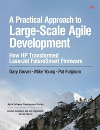 A Practical Approach To Large-scale Agile Development: How Hp Transformed Laserjet Futuresmart…