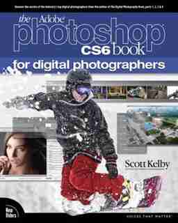 The Adobe Photoshop Cs6 Book For Digital Photographers by Scott Kelby
