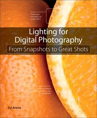 Lighting For Digital Photography: From Snapshots To Great Shots (using Flash And Natural Light For…