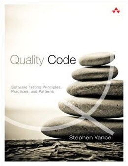 Book Quality Code: Software Testing Principles, Practices, And Patterns by Stephen Vance