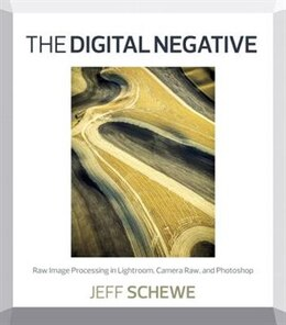 Book The Digital Negative: Raw Image Processing In Lightroom, Camera Raw, And Photoshop by Jeff Schewe