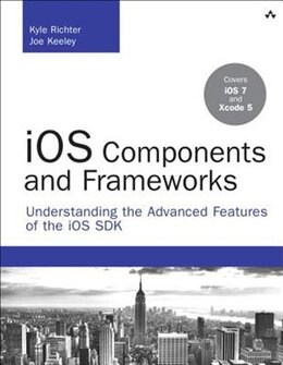 Book Ios Components And Frameworks: Understanding The Advanced Features Of The Ios Sdk by Kyle Richter