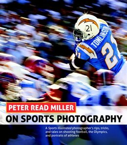 Book Peter Read Miller On Sports Photography: A Sports Illustrated Photographer's Tips, Tricks, And… by Peter Read Miller
