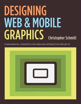 Book Designing Web And Mobile Graphics: Fundamental Concepts For Web And Interactive Projects by Christopher Schmitt