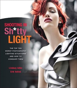 Book Shooting In Sh*tty Light: The Top Ten Worst Photography Lighting Situations And How To Conquer Them by Lindsay Adler