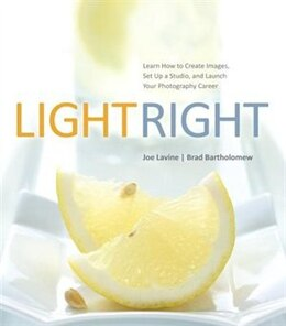 Book Light Right: Learn How To Create Images, Set Up A Studio, And Launch Your Photography Career by Joe Lavine