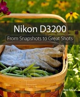 Book Nikon D3200: From Snapshots To Great Shots by Rob Sylvan