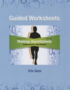 Guided Worksheets For Thinking Quantitatively: Communicating With Numbers