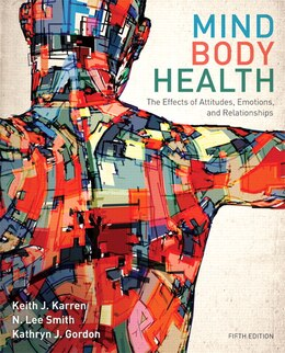 Book Mind/body Health: The Effects Of Attitudes, Emotions, And Relationships by Keith J. Karren