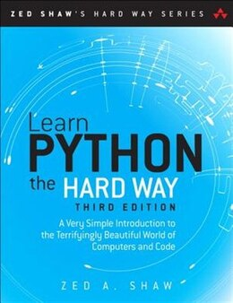 Book Learn Python The Hard Way: A Very Simple Introduction To The Terrifyingly Beautiful World Of… by Zed A. Shaw