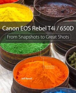 Book Canon Eos Rebel T4i / 650d: From Snapshots To Great Shots by Jeff Revell