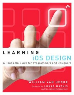 Book Learning Ios Design: A Hands-on Guide For Programmers And Designers by William Van Hecke