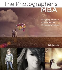 Book The Photographer's Mba: Everything You Need To Know For Your Photography Business by Sal Cincotta