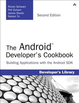 Book The Android Developer's Cookbook: Building Applications With The Android Sdk by Ronan Schwarz