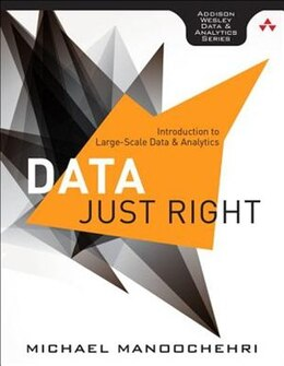 Book Data Just Right: Introduction To Large-scale Data & Analytics by Michael Manoochehri