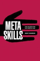 Metaskills: Five Talents For The Robotic Age