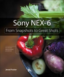 Book Sony Nex-6: From Snapshots To Great Shots by Jerod Foster